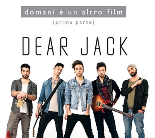 """Dear Jack primi in classifica delle vendite con l'album """"Domani è un altro film – prima parte"""""""